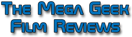 The Mega Geek Film Reviews